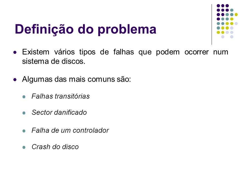 Definição do problema Existem vários tipos de falhas que podem ocorrer num sistema de discos.
