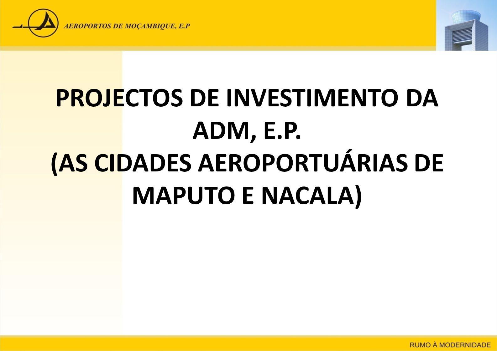 MODERNIZAÇÃO E EXPANSÃO DO AEROPORTO INTERNACIONAL DE MAPUTO 1ª Fase (edifícios) concluída em 2012.