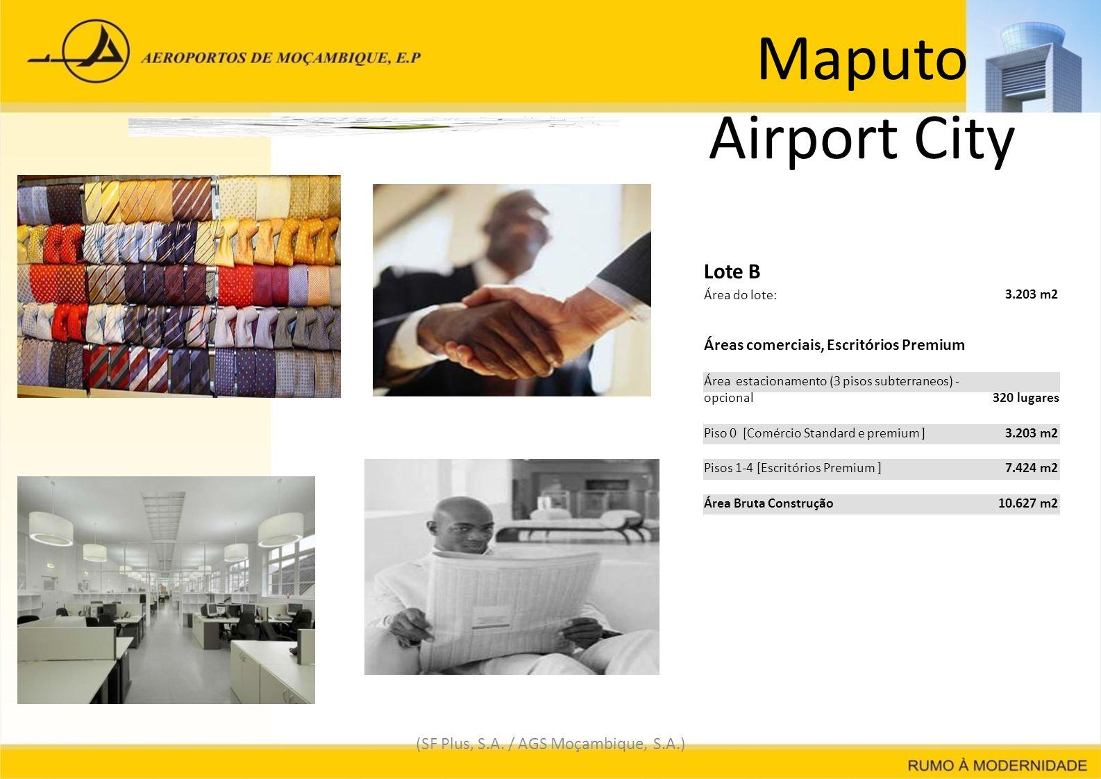 Maputo Airport City (SF Plus, S.A. / AGS Moçambique, S.A.) Lote B Área do lote: 3.203 m23.203 m2 Áreas comerciais, Escritórios Premium Área estacionam