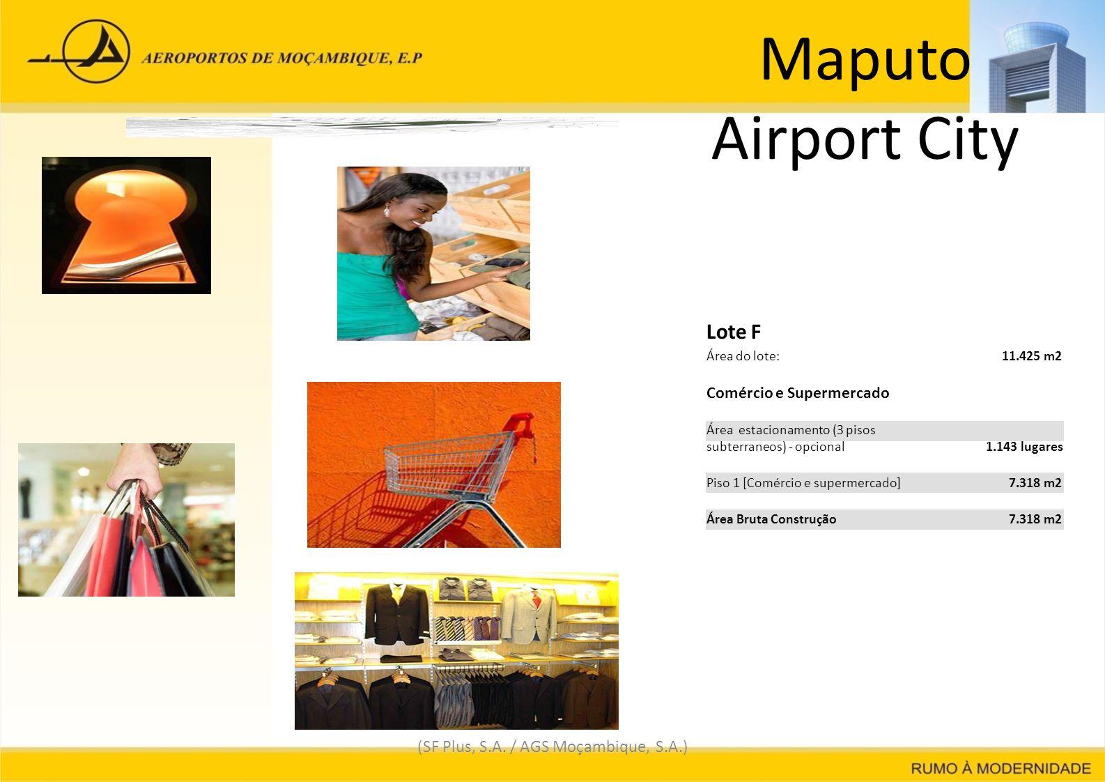 Maputo Airport City (SF Plus, S.A. / AGS Moçambique, S.A.) Lote F Área do lote: 11.425 m2 Comércio e Supermercado Área estacionamento (3 pisos subterr