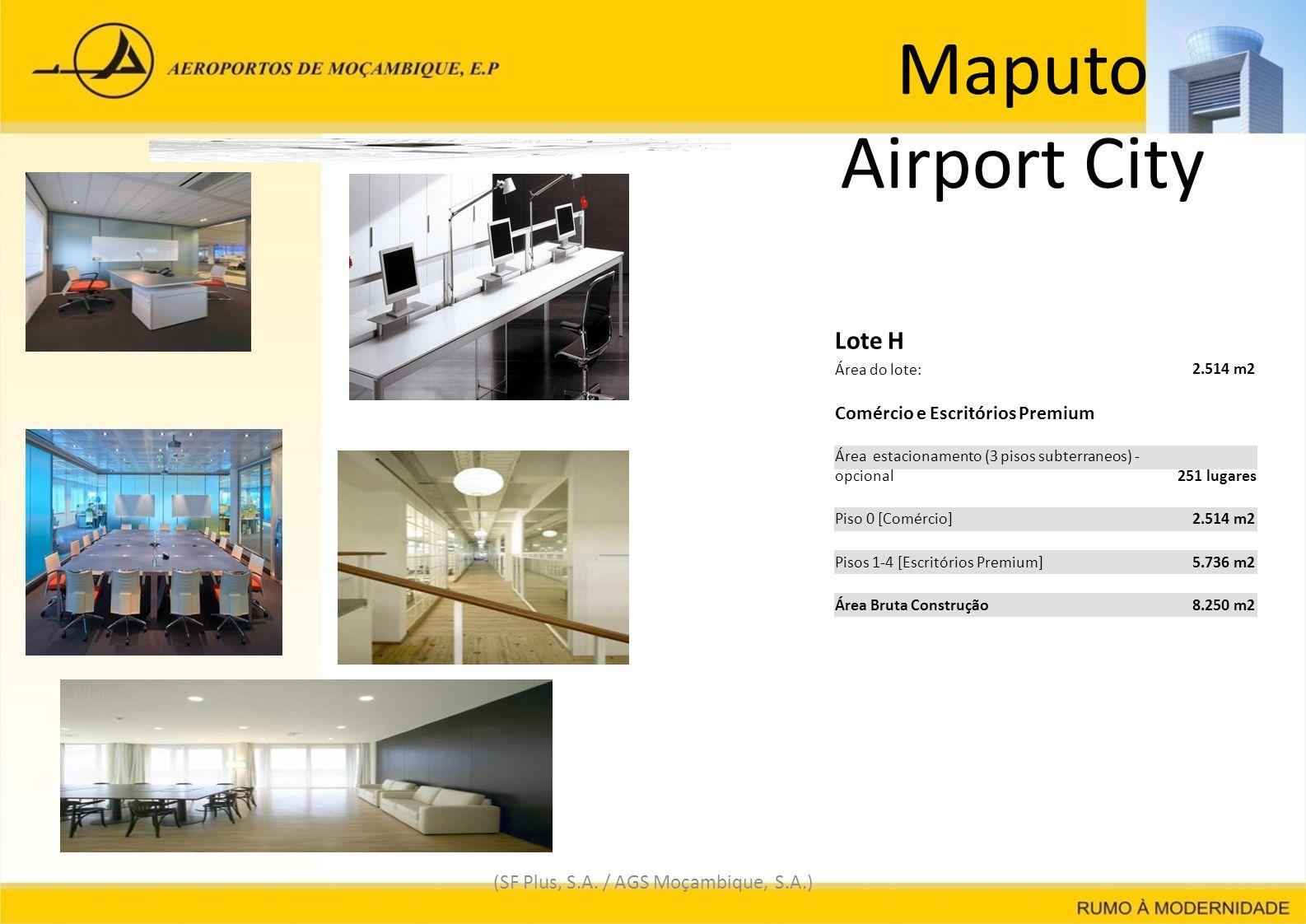 Maputo Airport City (SF Plus, S.A. / AGS Moçambique, S.A.) Lote H Área do lote: 2.514 m22.514 m2 Comércio e Escritórios Premium Área estacionamento (3