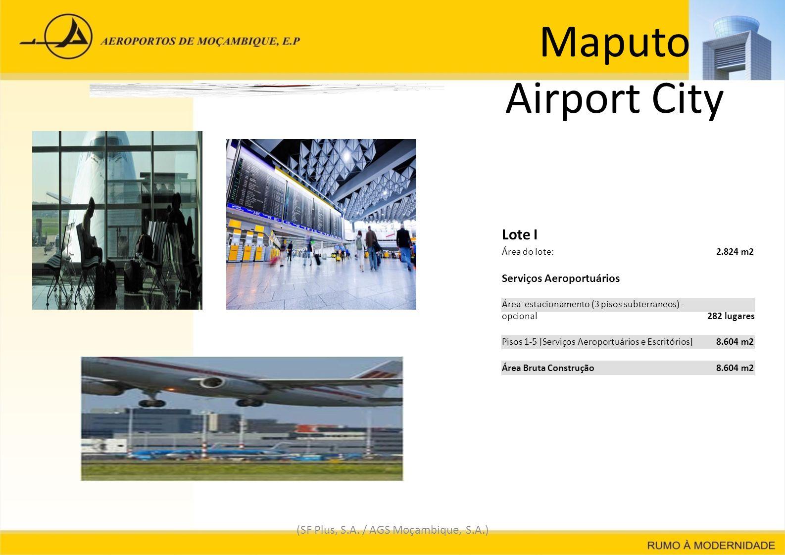 Maputo Airport City (SF Plus, S.A. / AGS Moçambique, S.A.) Lote I Área do lote: 2.824 m22.824 m2 Serviços Aeroportuários Área estacionamento (3 pisos
