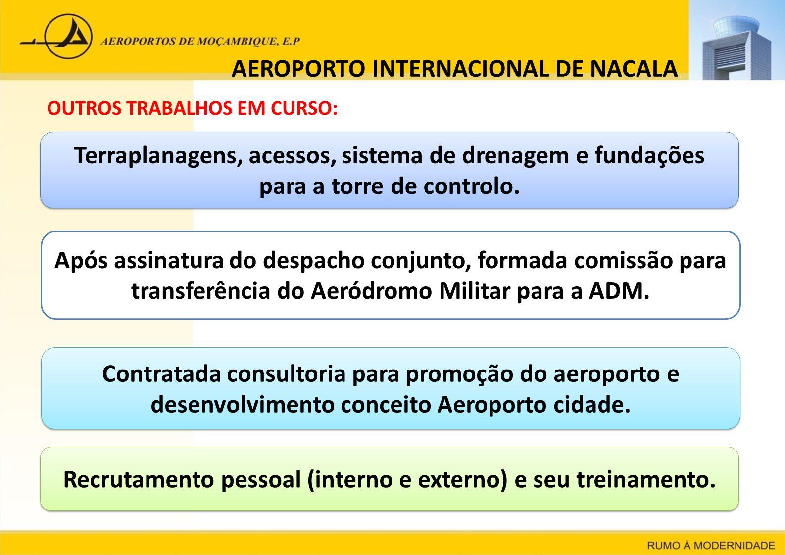 AEROPORTO INTERNACIONAL DE NACALA OUTROS TRABALHOS EM CURSO: Terraplanagens, acessos, sistema de drenagem e fundações para a torre de controlo. Após a