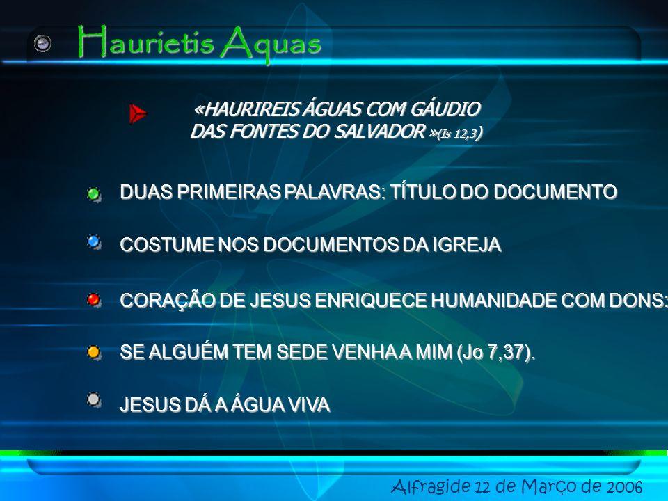 Alfragide 12 de Março de 2006 2006 – 50 ANOS DA HAURIETIS AQUAS 1856 – PIO IX - FESTA CORAÇÃO DE JESUS PARA A IGREJA UNIVERSAL 1956 – HAURIETIS AQUAS