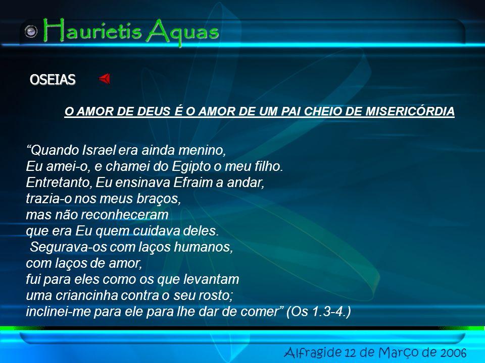 IMAGENS COMOVEDORAS DE MOISÉS Alfragide 12 de Março de 2006 Haurietis Aquas Deus é como a águia a incentivar os seus filhos, esvoaçando sobre os seus