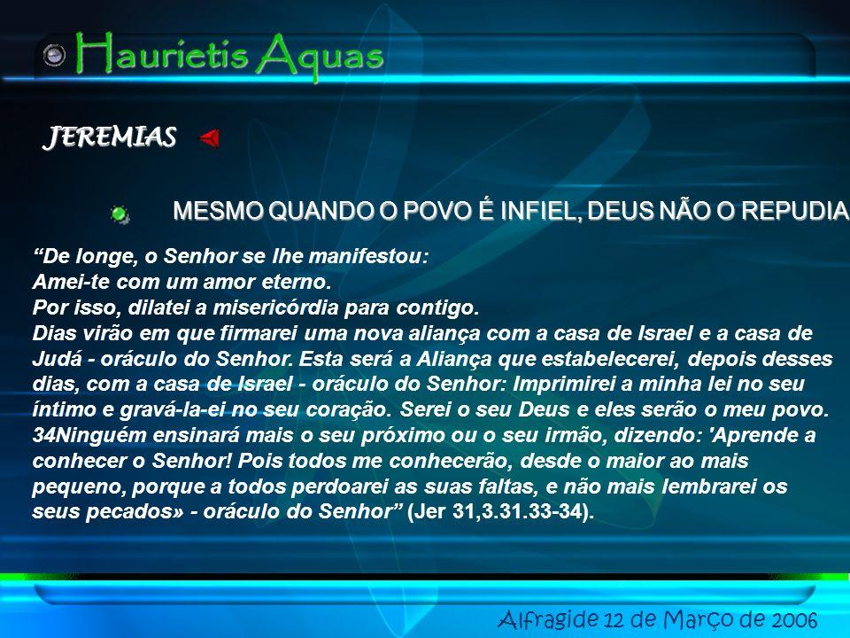 ISAÍAS Alfragide 12 de Março de 2006 Haurietis Aquas APRESENTA DEUS E O POVO A DIALOGAR Sião dizia: «O Senhor abandonou-me, meu dono esqueceu-se de mi