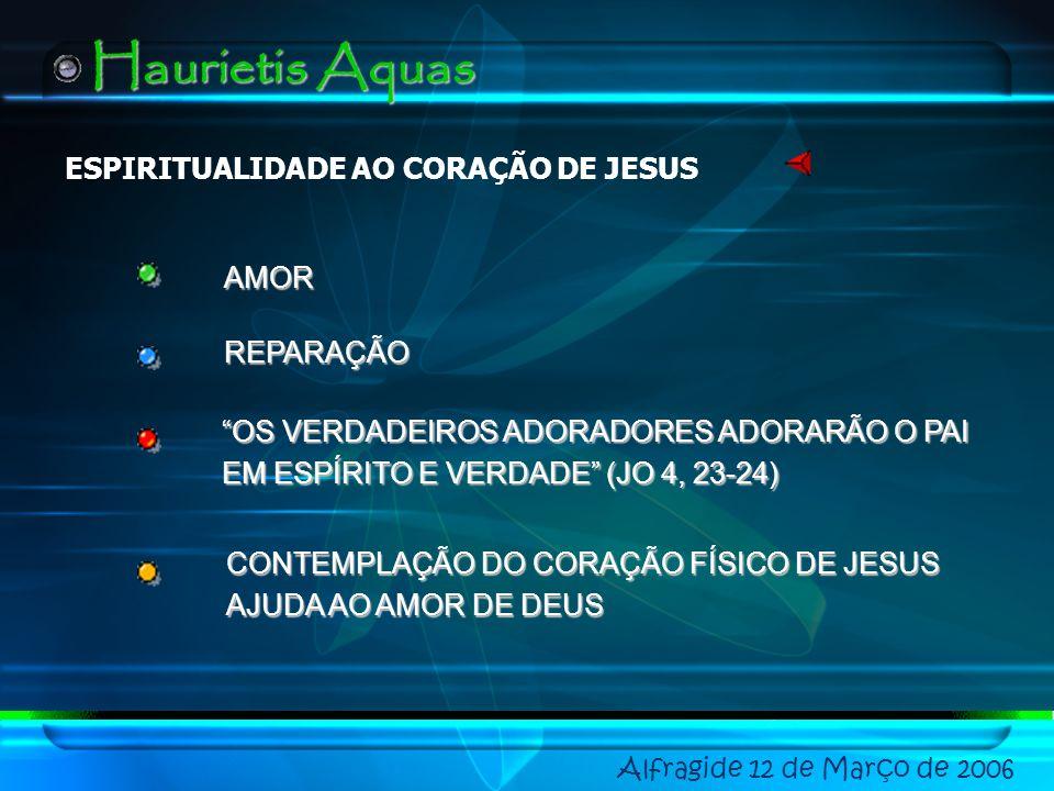 Alfragide 12 de Março de 2006 Haurietis Aquas 6.2.1765 – CELEBRAÇÃO DA FESTA AO CORAÇÃO DE JESUS NA POLÓNIA 23.8.1856. PIO IX APROVA A FESTA CORAÇÃO D