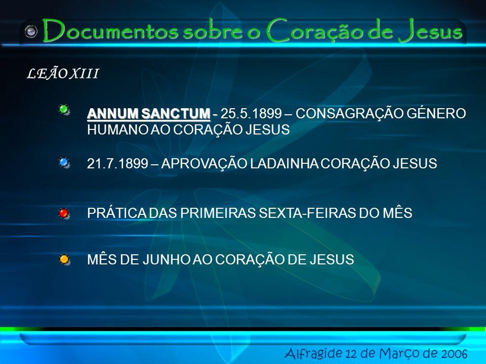 Alfragide 12 de Março de 2006 LEÃO XIII ANNUM SANCTUM - ANNUM SANCTUM - 25.5.1899 – CONSAGRAÇÃO GÉNERO HUMANO AO CORAÇÃO JESUS 21.7.1899 – APROVAÇÃO LADAINHA CORAÇÃO JESUS PRÁTICA DAS PRIMEIRAS SEXTA-FEIRAS DO MÊS MÊS DE JUNHO AO CORAÇÃO DE JESUS Documentos sobre o Coração de Jesus