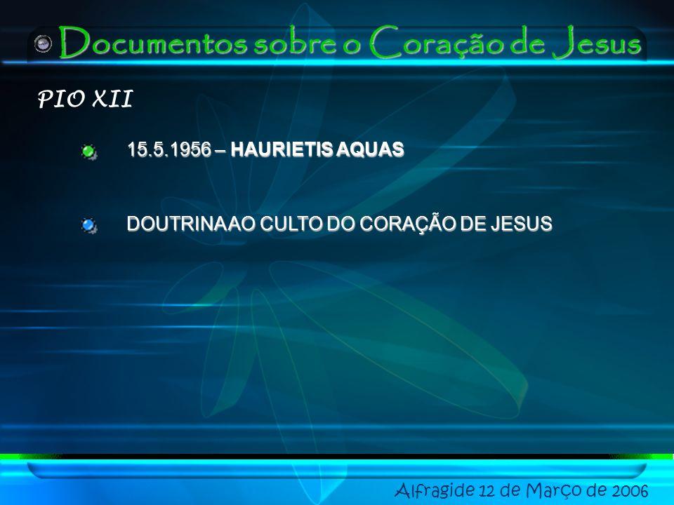 Alfragide 12 de Março de 2006 Documentos sobre o Coração de Jesus PIO XII 15.5.1956 – HAURIETIS AQUAS DOUTRINA AO CULTO DO CORAÇÃO DE JESUS