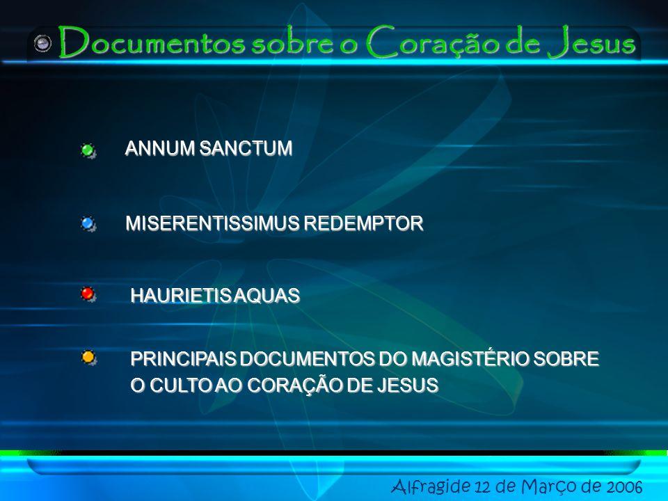 Alfragide 12 de Março de 2006 ANNUM SANCTUM MISERENTISSIMUS REDEMPTOR HAURIETIS AQUAS PRINCIPAIS DOCUMENTOS DO MAGISTÉRIO SOBRE O CULTO AO CORAÇÃO DE JESUS Documentos sobre o Coração de Jesus