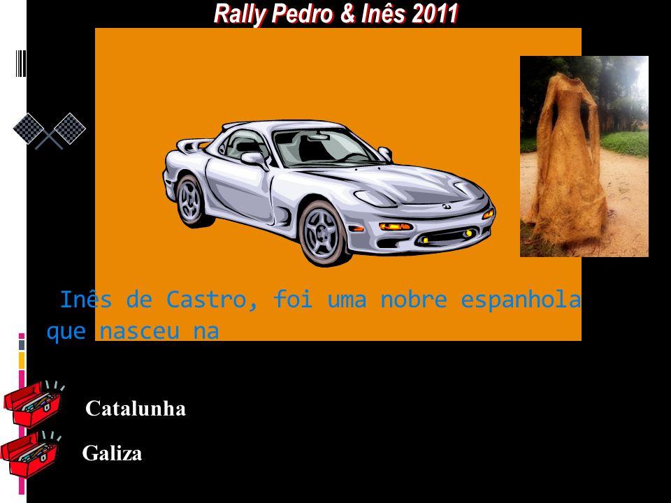 Galiza Catalunha Inês de Castro, foi uma nobre espanhola que nasceu na