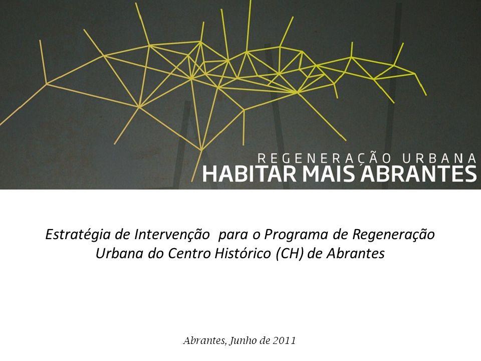 Estratégia de Intervenção para o Programa de Regeneração Urbana do Centro Histórico (CH) de Abrantes Abrantes, Junho de 2011
