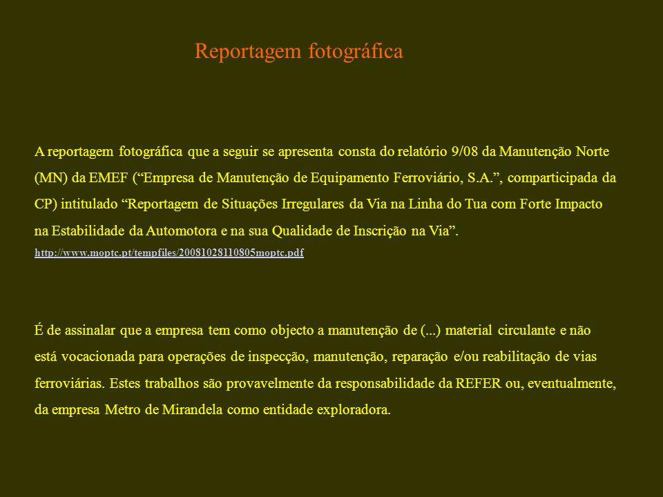 A reportagem fotográfica que a seguir se apresenta consta do relatório 9/08 da Manutenção Norte (MN) da EMEF (Empresa de Manutenção de Equipamento Fer