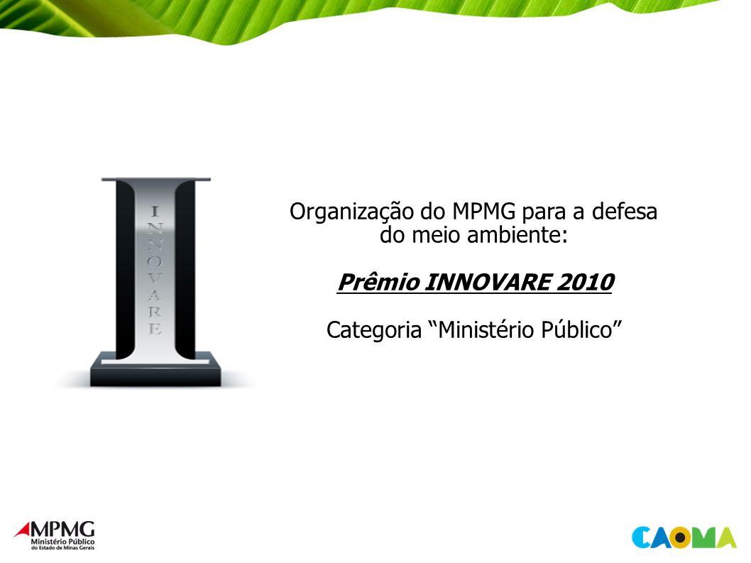 Organização do MPMG para a defesa do meio ambiente: Prêmio INNOVARE 2010 Categoria Ministério Público