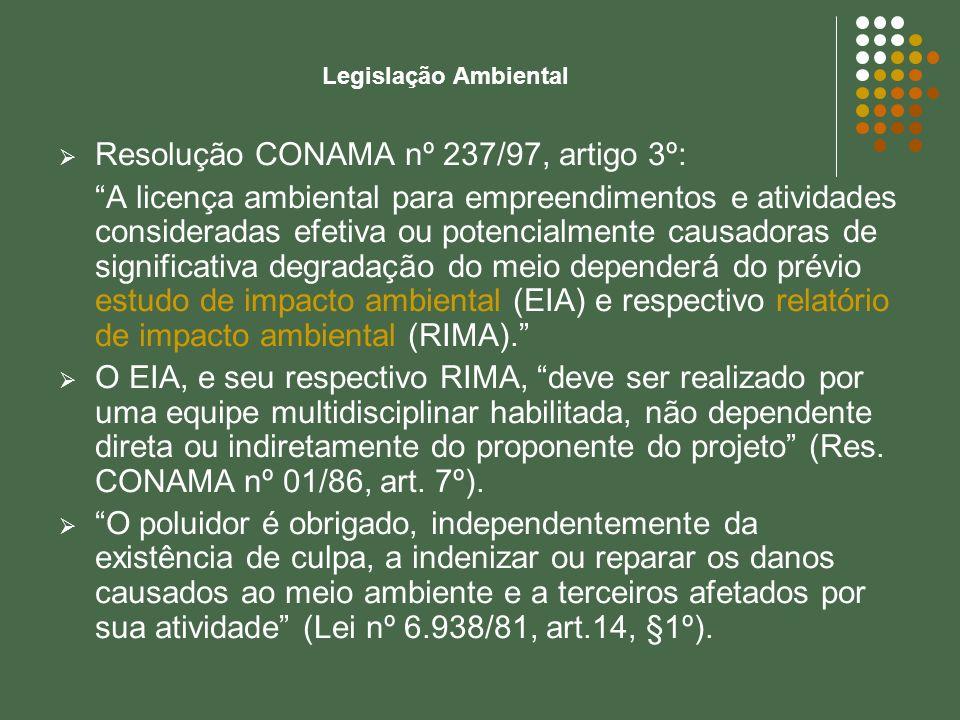 Legislação Ambiental Resolução CONAMA nº 237/97, artigo 3º: A licença ambiental para empreendimentos e atividades consideradas efetiva ou potencialmen
