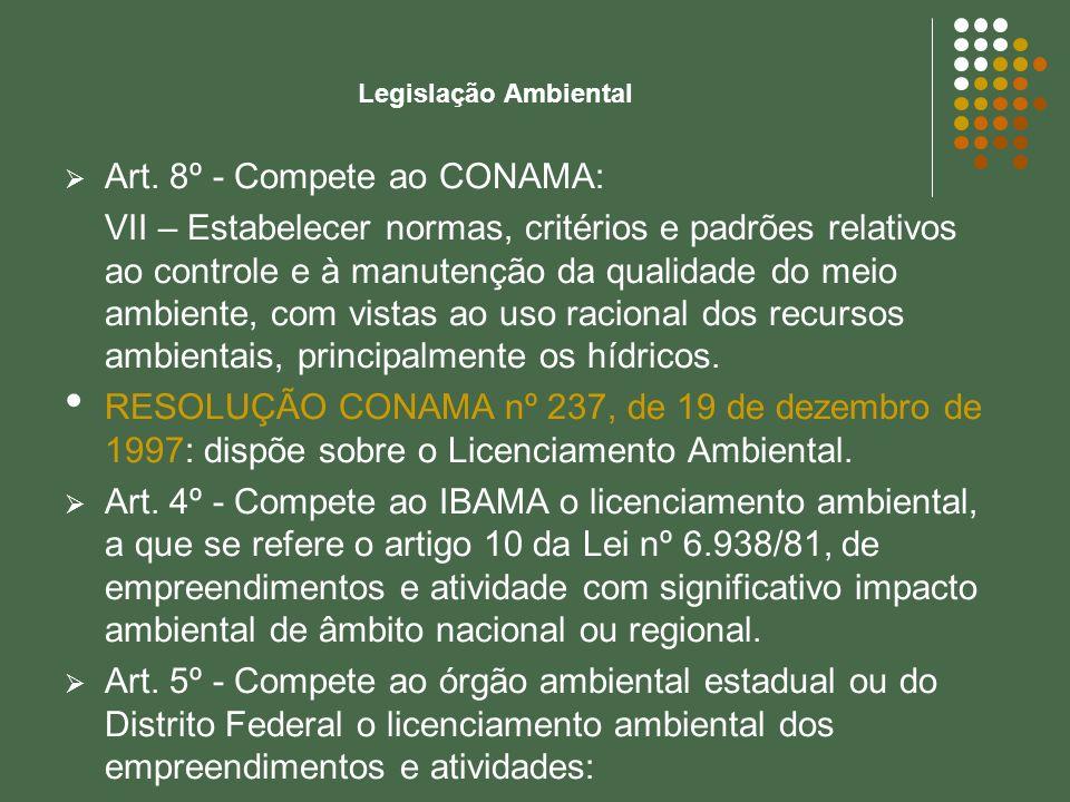 Legislação Ambiental Art. 8º - Compete ao CONAMA: VII – Estabelecer normas, critérios e padrões relativos ao controle e à manutenção da qualidade do m