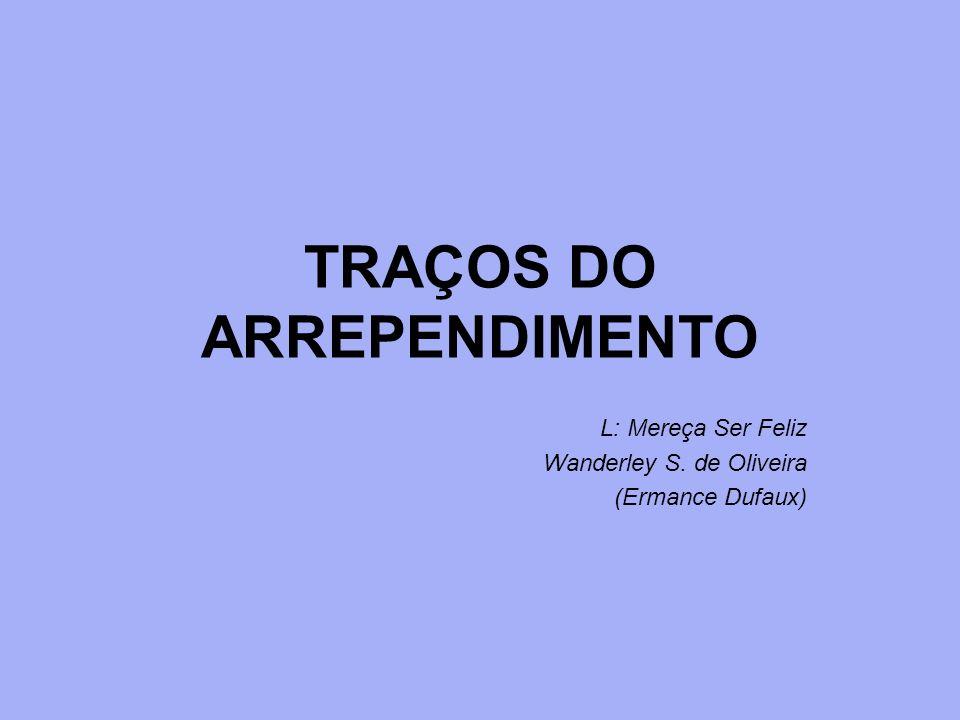 TRAÇOS DO ARREPENDIMENTO L: Mereça Ser Feliz Wanderley S. de Oliveira (Ermance Dufaux)