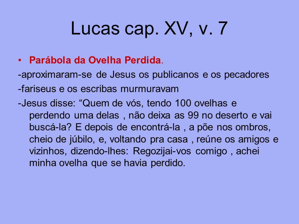 Lucas cap.XV, v. 7 Parábola da Ovelha Perdida.