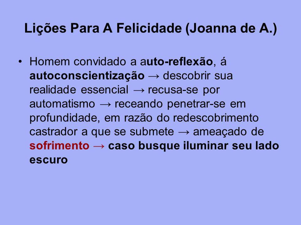Lições Para A Felicidade (Joanna de A.) Homem convidado a auto-reflexão, á autoconscientização descobrir sua realidade essencial recusa-se por automat