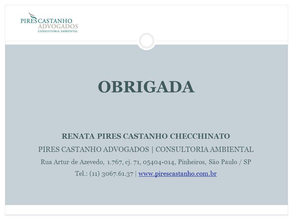 OBRIGADA RENATA PIRES CASTANHO CHECCHINATO PIRES CASTANHO ADVOGADOS | CONSULTORIA AMBIENTAL Rua Artur de Azevedo, 1.767, cj.