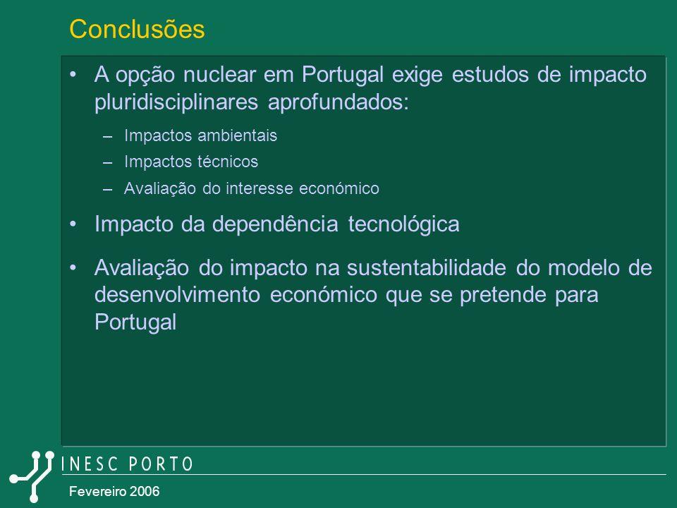 Fevereiro 2006 Conclusões A opção nuclear em Portugal exige estudos de impacto pluridisciplinares aprofundados: –Impactos ambientais –Impactos técnico