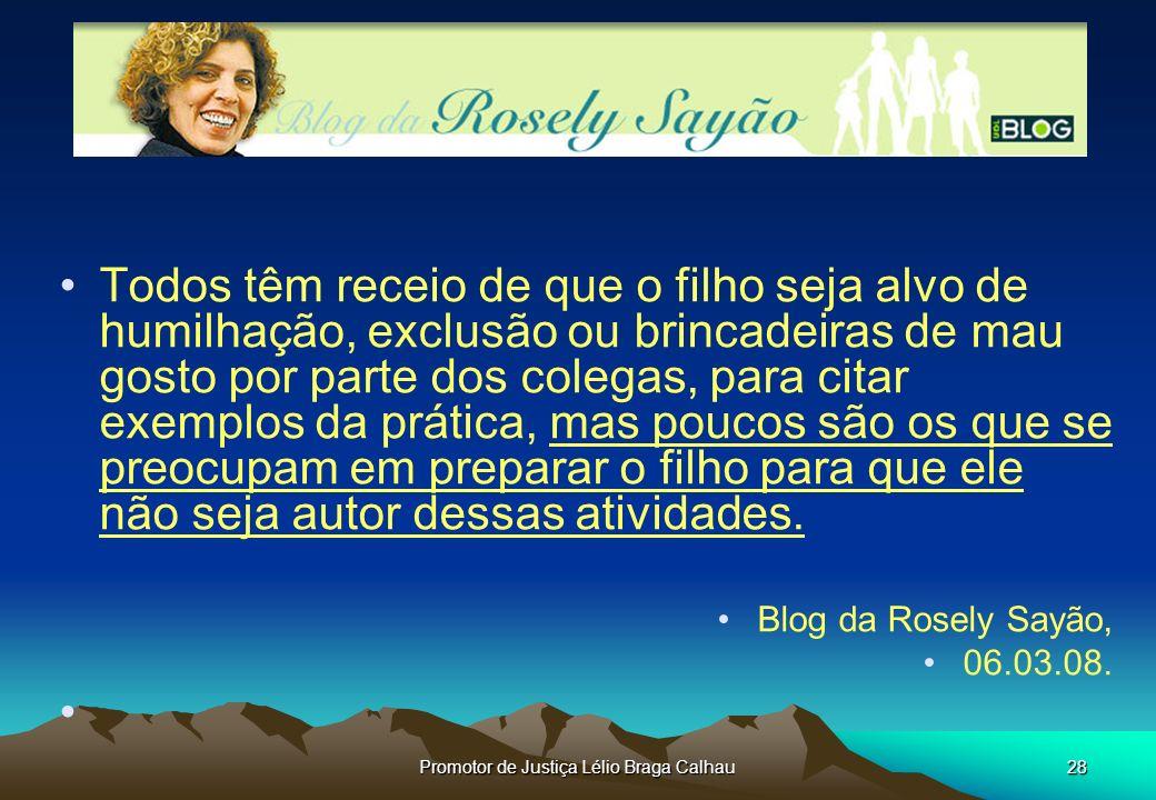 Promotor de Justiça Lélio Braga Calhau29 Considerações finais Todo ato de bullying é um ato ilícito e que viola a dignidade da pessoa humana das vítimas.