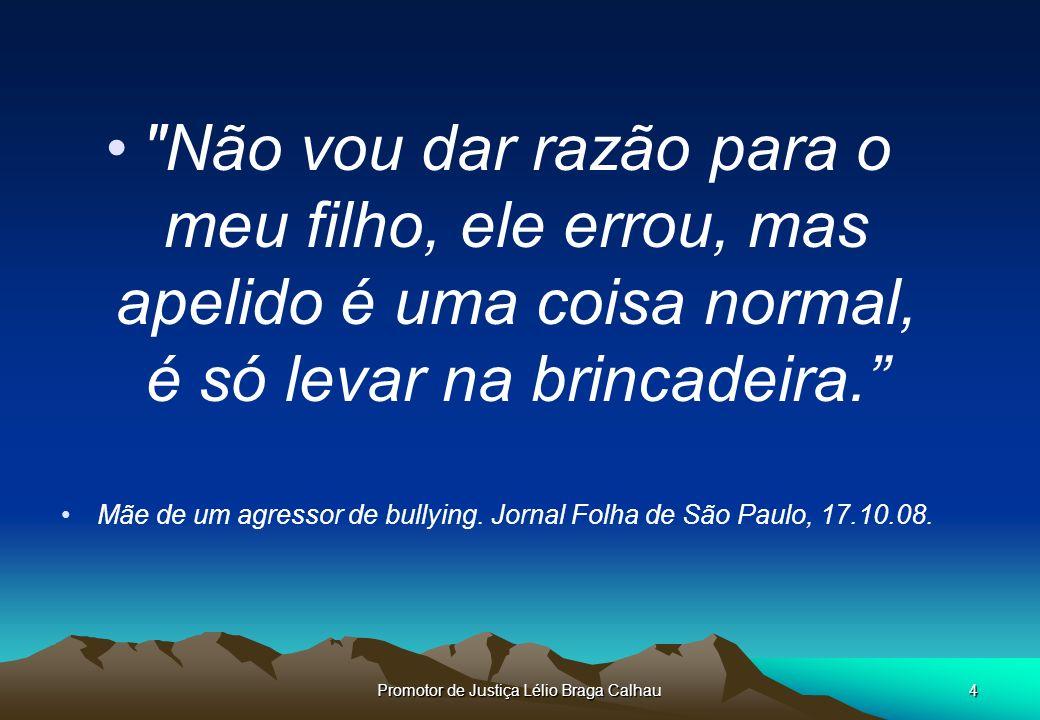 Promotor de Justiça Lélio Braga Calhau4 Não vou dar razão para o meu filho, ele errou, mas apelido é uma coisa normal, é só levar na brincadeira.