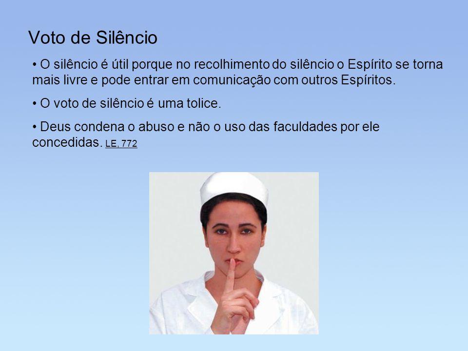 Voto de Silêncio O silêncio é útil porque no recolhimento do silêncio o Espírito se torna mais livre e pode entrar em comunicação com outros Espíritos