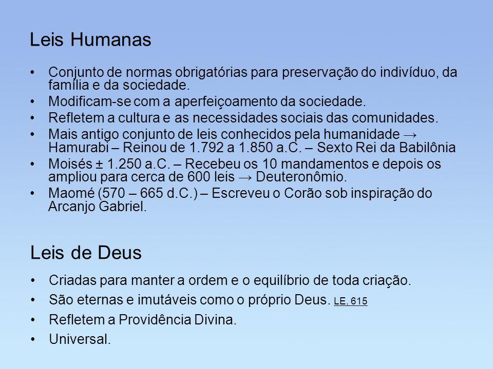 Leis Humanas Conjunto de normas obrigatórias para preservação do indivíduo, da família e da sociedade. Modificam-se com a aperfeiçoamento da sociedade