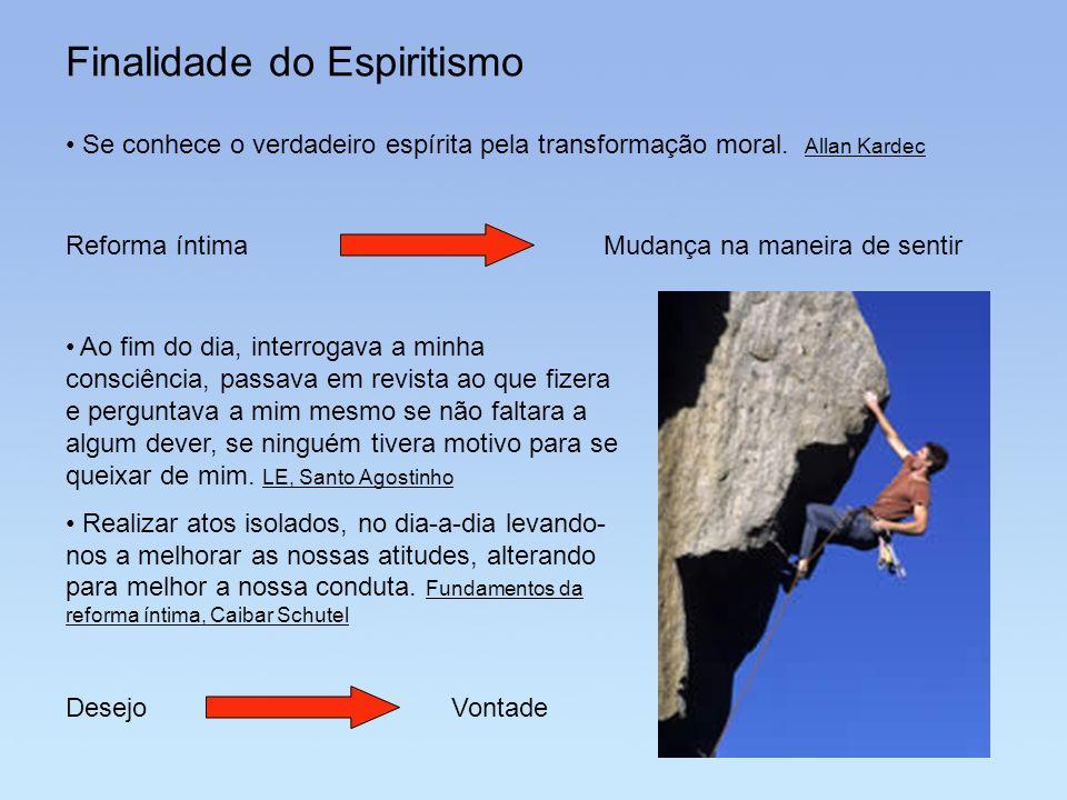 Finalidade do Espiritismo Reforma íntima Se conhece o verdadeiro espírita pela transformação moral. Allan Kardec Ao fim do dia, interrogava a minha co