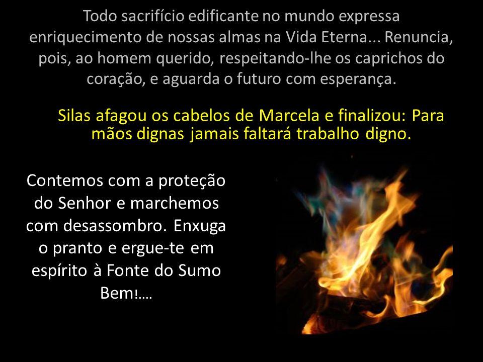 Todo sacrifício edificante no mundo expressa enriquecimento de nossas almas na Vida Eterna...