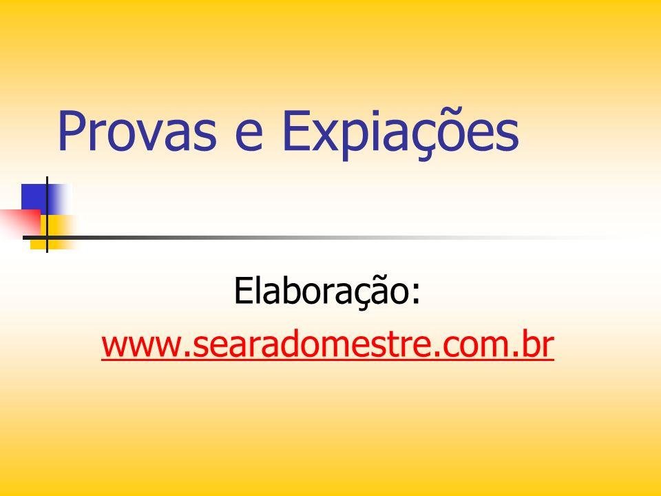 Provas e Expiações Elaboração: www.searadomestre.com.br