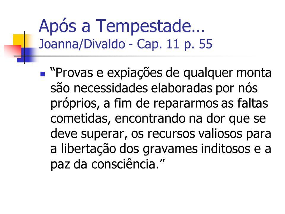 Após a Tempestade… Joanna/Divaldo - Cap. 11 p. 55 Provas e expiações de qualquer monta são necessidades elaboradas por nós próprios, a fim de repararm