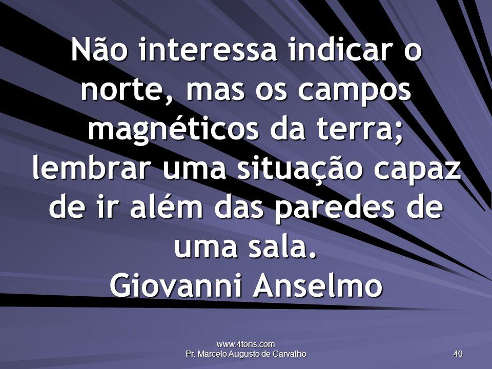 www.4tons.com Pr. Marcelo Augusto de Carvalho 40 Não interessa indicar o norte, mas os campos magnéticos da terra; lembrar uma situação capaz de ir al