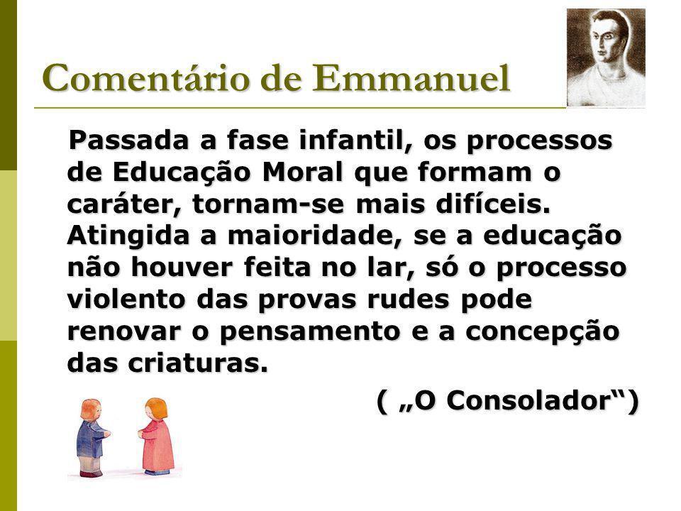 Comentário de Emmanuel Passada a fase infantil, os processos de Educação Moral que formam o caráter, tornam-se mais difíceis.