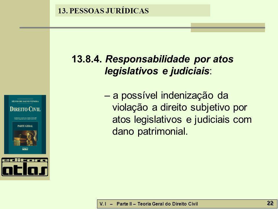 13. PESSOAS JURÍDICAS V. I – Parte II – Teoria Geral do Direito Civil 22 13.8.4. Responsabilidade por atos legislativos e judiciais: – a possível inde