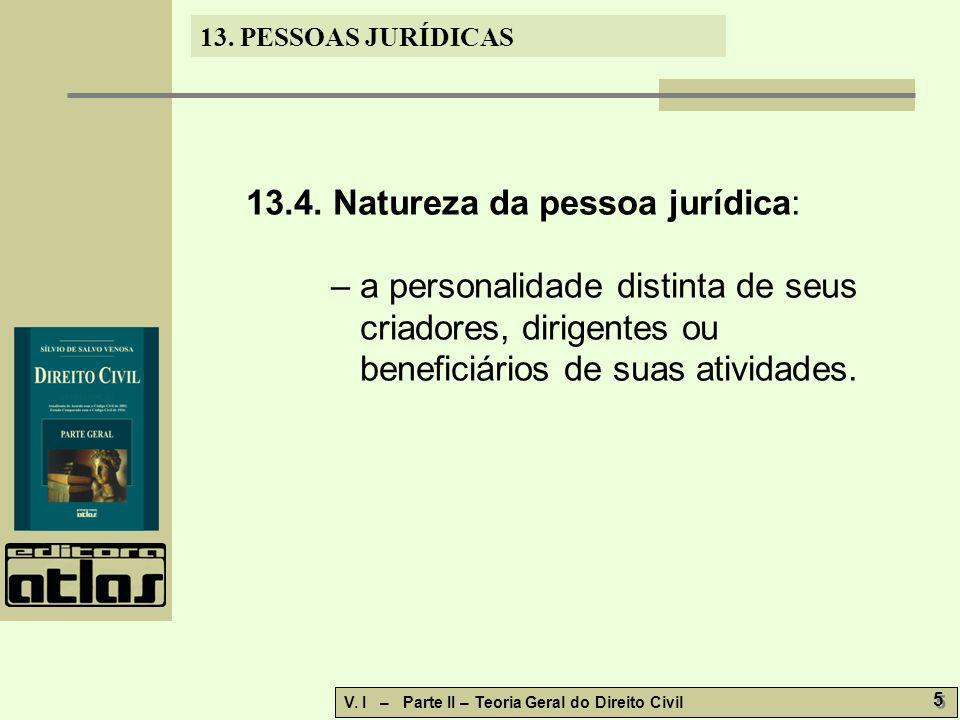 13. PESSOAS JURÍDICAS V. I – Parte II – Teoria Geral do Direito Civil 5 5 13.4. Natureza da pessoa jurídica: – a personalidade distinta de seus criado