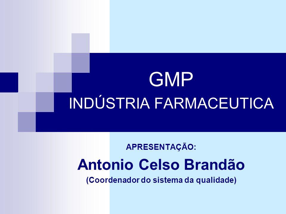 GMP INDÚSTRIA FARMACEUTICA APRESENTAÇÃO: Antonio Celso Brandão (Coordenador do sistema da qualidade)