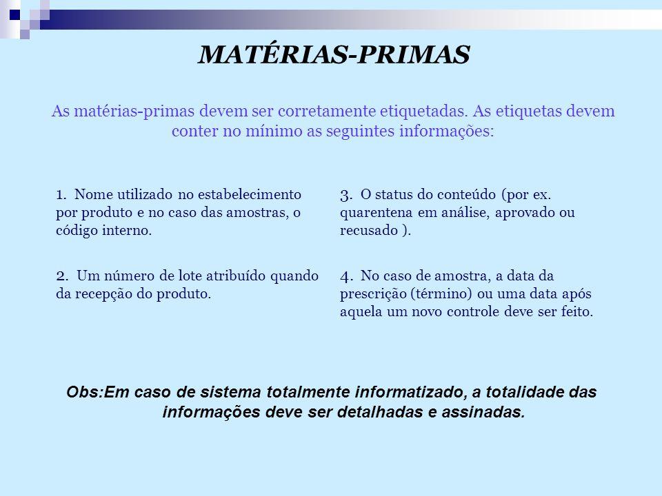 MATÉRIAS-PRIMAS As matérias-primas devem ser corretamente etiquetadas. As etiquetas devem conter no mínimo as seguintes informações: Obs:Em caso de si