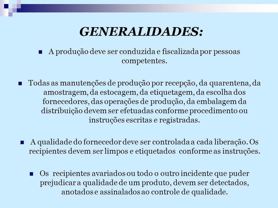 GENERALIDADES: A produção deve ser conduzida e fiscalizada por pessoas competentes. Todas as manutenções de produção por recepção, da quarentena, da a