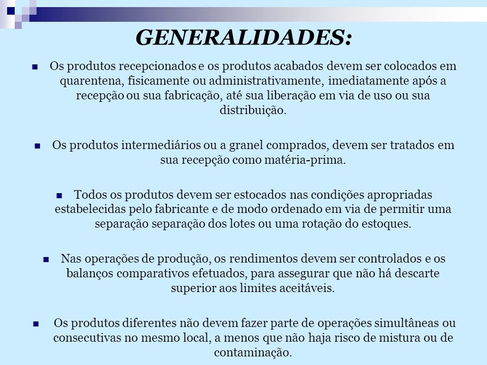 GENERALIDADES: Os produtos recepcionados e os produtos acabados devem ser colocados em quarentena, fisicamente ou administrativamente, imediatamente a