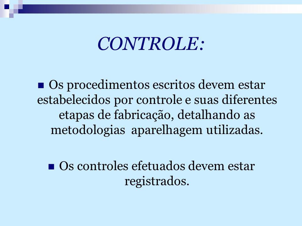 CONTROLE: Os procedimentos escritos devem estar estabelecidos por controle e suas diferentes etapas de fabricação, detalhando as metodologias aparelha