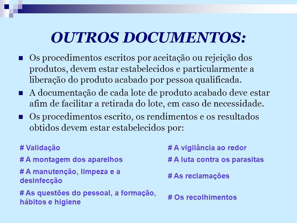 OUTROS DOCUMENTOS: Os procedimentos escritos por aceitação ou rejeição dos produtos, devem estar estabelecidos e particularmente a liberação do produt
