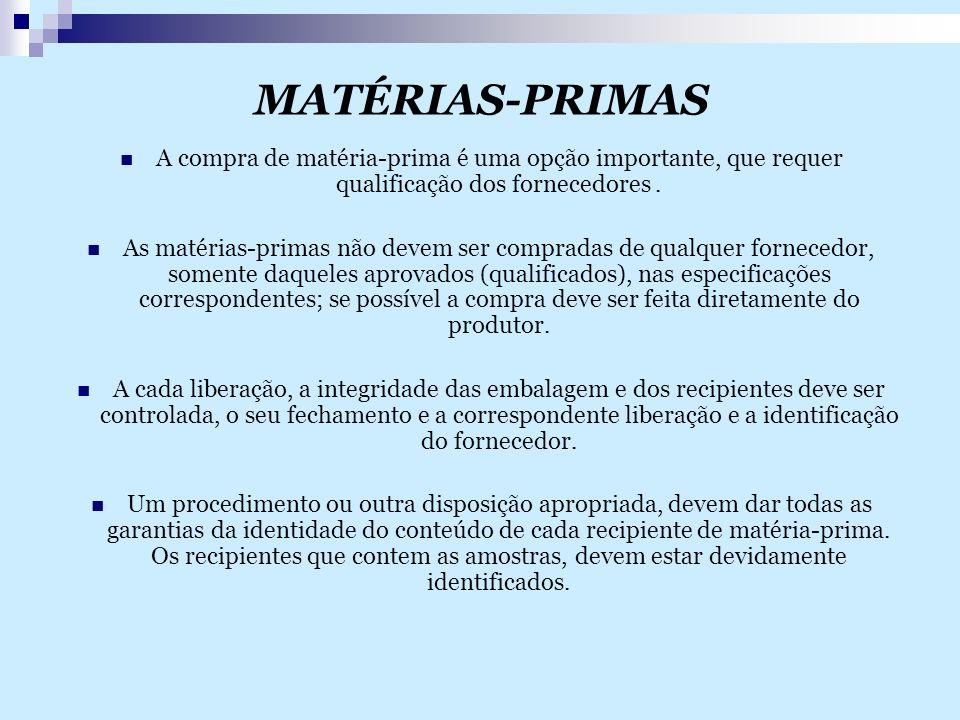 MATÉRIAS-PRIMAS A compra de matéria-prima é uma opção importante, que requer qualificação dos fornecedores. As matérias-primas não devem ser compradas