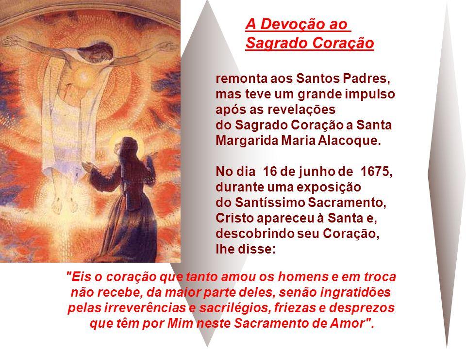 remonta aos Santos Padres, mas teve um grande impulso após as revelações do Sagrado Coração a Santa Margarida Maria Alacoque.