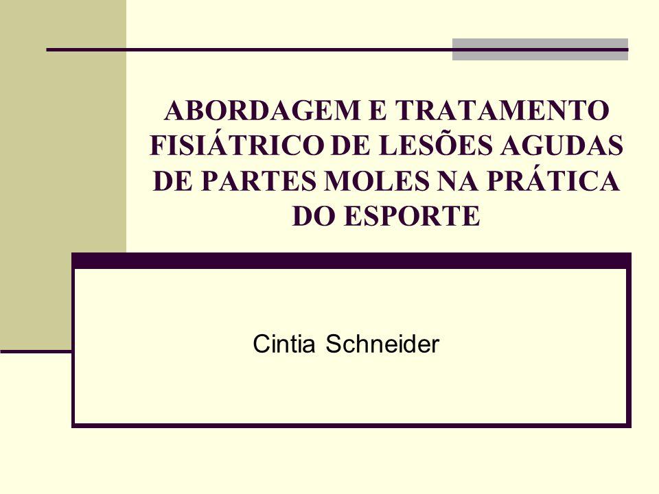 ABORDAGEM E TRATAMENTO FISIÁTRICO DE LESÕES AGUDAS DE PARTES MOLES NA PRÁTICA DO ESPORTE Cintia Schneider