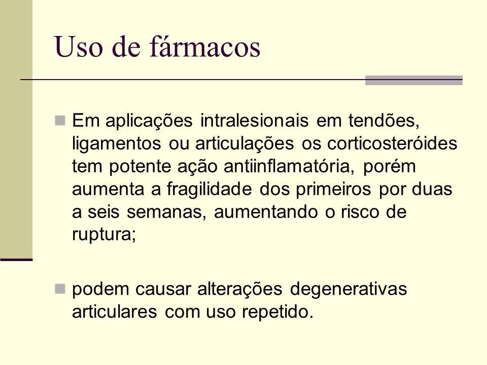 Uso de fármacos Em aplicações intralesionais em tendões, ligamentos ou articulações os corticosteróides tem potente ação antiinflamatória, porém aumen