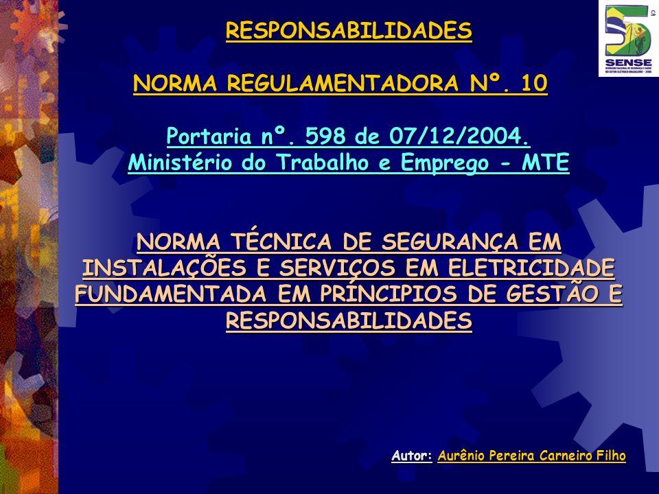RESPONSABILIDADES NORMA REGULAMENTADORA Nº. 10 Portaria nº. 598 de 07/12/2004. Ministério do Trabalho e Emprego - MTE NORMA TÉCNICA DE SEGURANÇA EM IN