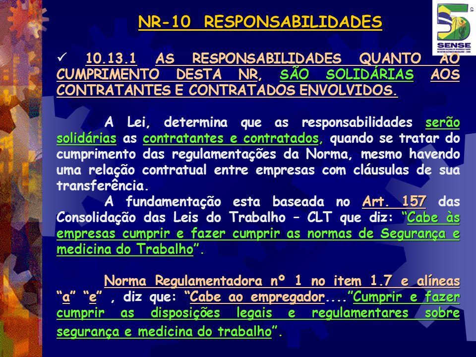NR-10 RESPONSABILIDADES 10.13.1 AS RESPONSABILIDADES QUANTO AO CUMPRIMENTO DESTA NR, SÃO SOLIDÁRIAS AOS CONTRATANTES E CONTRATADOS ENVOLVIDOS. serão s