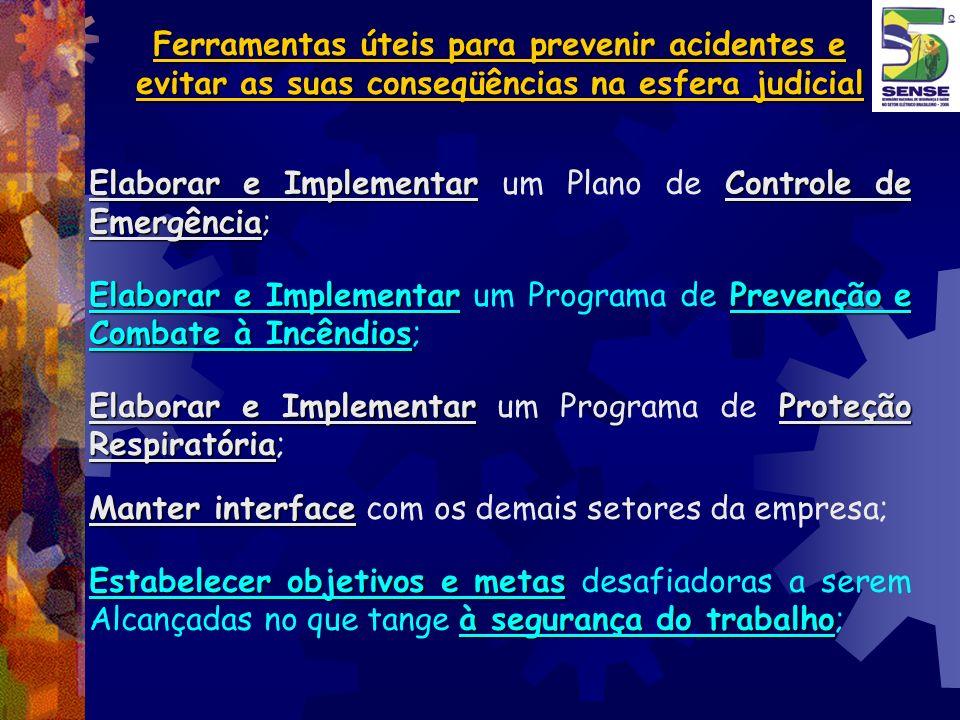 Ferramentas úteis para prevenir acidentes e evitar as suas conseqüências na esfera judicial Elaborar e ImplementarControle de Emergência Elaborar e Im